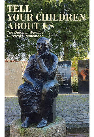 dutch in wartime survivors remember book 5 tell your children about us